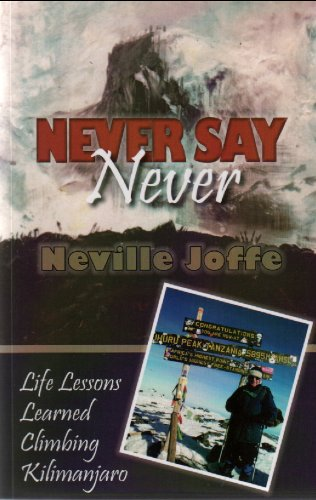Never Say Never: Life Lessons From Climbing: Neville H. Joffe