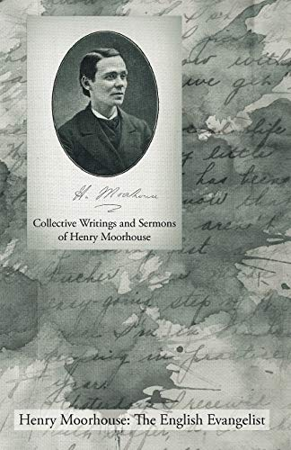 9781926765273: Collective Writings and Sermons of Henry Moorhouse