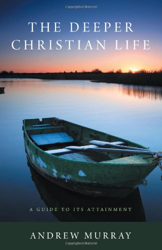 The Deeper Christian Life: A Guide to Its Attainment (9781926777153) by Murray, Andrew