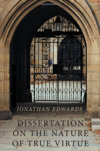 Dissertation on the Nature of True Virtue: Jonathan Edwards
