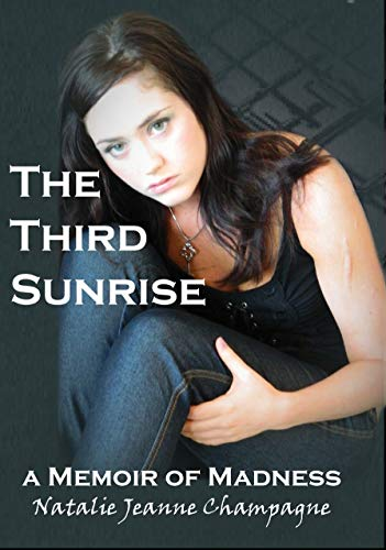 The Third Sunrise: A Memoir of Madness: Natalie Jeanne Champagne