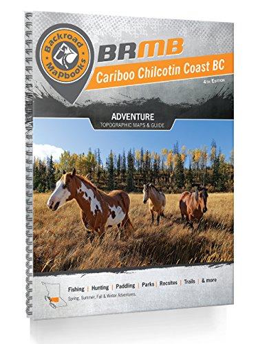 9781926806358: Cariboo Chilcotin Coast BC Backroad Mapbook (Backroad Mapbooks)