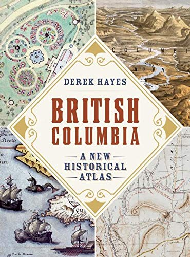 9781926812571: British Columbia: A New Historical Atlas
