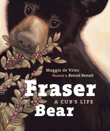 9781926812953: Fraser Bear: A Cub's Life