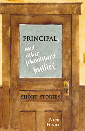 9781926824079: Principals and Other Schoolyard Bullies: Short Stories