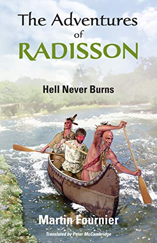 9781926824543: The Adventures of Radisson: Hell Never Burns