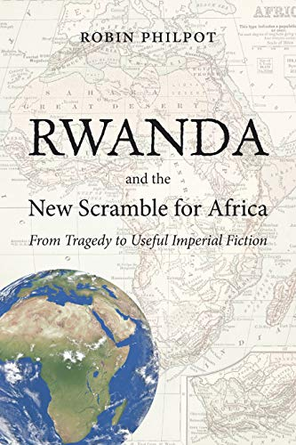 9781926824949: Rwanda and the New Scramble for Africa: From Tragedy to Useful Imperial Fiction