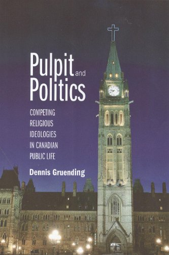 Pulpit and Politics: Competing Religious Ideologies in Canadian Public Life: Dennis Gruending