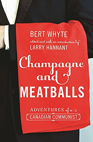 Champagne and Meatballs: Adventures of a Canadian: Larry Hannant, Bert