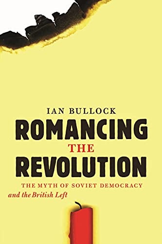 9781926836126: Romancing the Revolution: The Myth of Soviet Democracy and the British Left
