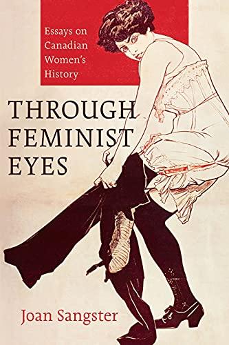 Through Feminist Eyes: Essays on Canadian Women's History (Paperback): Joan Sangster