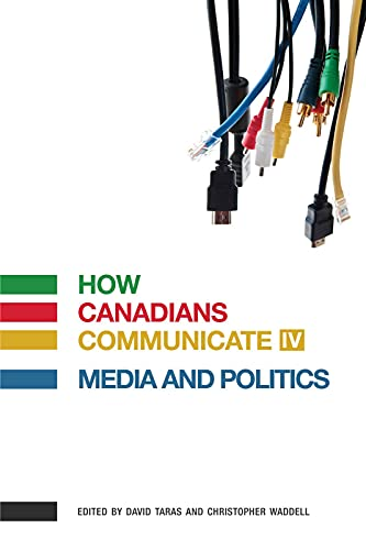 How Canadians Communicate IV: Media and Politics: Taras, David; Waddell, Christopher