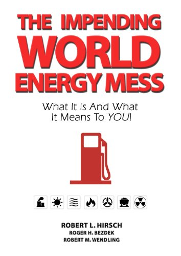 The Impending World Energy Mess (The Environment): Robert L. Hirsch,