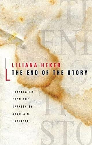 The End of the Story (Biblioasis International Translation Series): Heker, Liliana