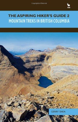The Aspiring Hiker's Guide 2: Mountain Treks in British Columbia: Gerry Shea