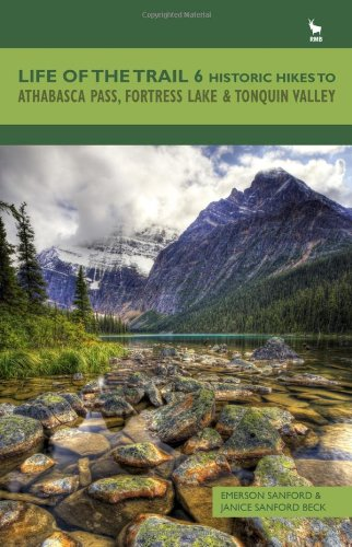 9781926855240: Life of the Trail 6: Historic Hikes to Athabasca Pass, Fortress Lake & Tonquin Valley