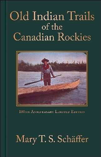 9781926855288: Old Indian Trails of the Canadian Rockies: 100th Anniversary Limited Edition (Mountain Classics Collection)