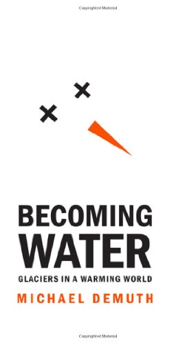 Becoming Water: Glaciers in a Warming World (Rmb Manifestos): Mike Demuth