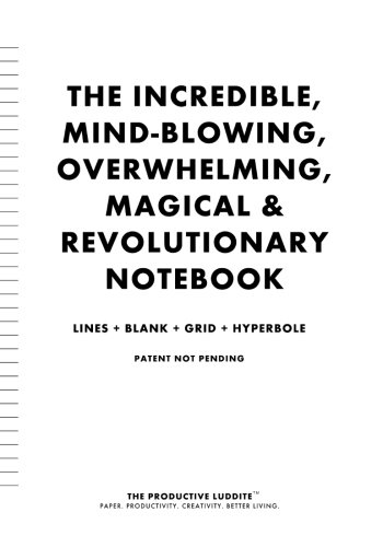9781926892429: The Incredible, Mind-Blowing, Overwhelming, Magical & Revolutionary Notebook: Lines + Blank + Grid + Hyperbole