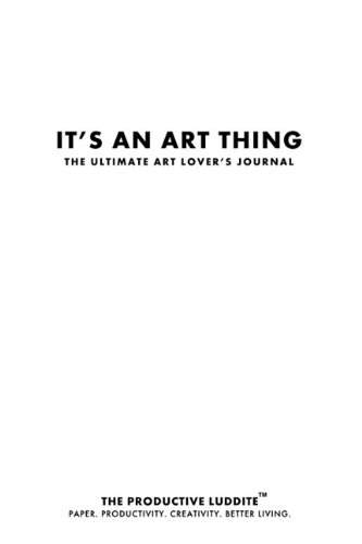 9781926892580: It's An Art Thing: The Ultimate Art Lover's Journal