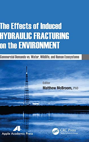 The Effects of Induced Hydraulic Fracturing on the Environment: Commercial Demands vs. Water, ...