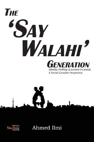 The Say Walahi Generation: Identity, Profiling, Survival in Canada a Somali Canadian Perspective: ...