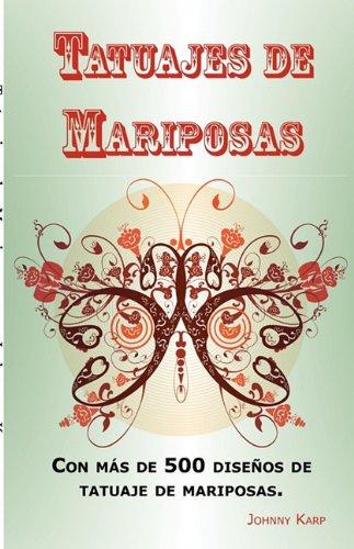9781926917139: Tatuajes de Mariposas: Con más de 500 diseños de tatuaje de mariposas, entre ideas y fotos que incluyen Tribales, Flores, Alas, Hadas, Celtas y muchos más diseños de mariposas.