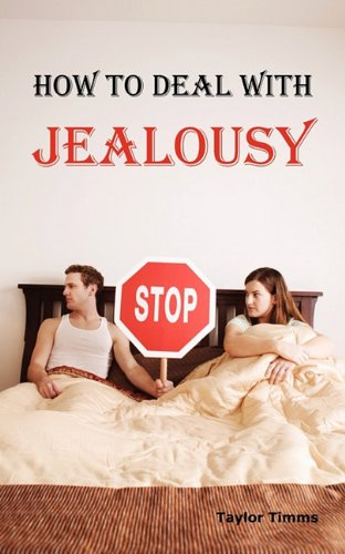 9781926917245: How to Deal with Jealousy: Overcoming Jealousy and Possessiveness is Vital for a Healthy Marriage or Relationship. Learn How to Control Your Jealousy Now.