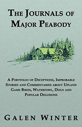 9781926918068: The Journals of Major Peabody: A Portfolio of Deceptions, Improbable Stories and Commentaries about Upland Game Birds, Waterfowl, Dogs and Popular de