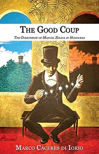 9781926918075: The Good Coup: The Overthrow of Manuel Zelaya in Honduras