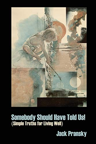 9781926918266: Somebody Should Have Told Us!: Simple Truths for Living Well