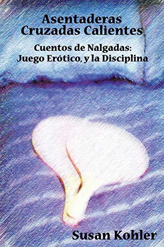 9781926918464: Asentaderas Cruzados Calientes: Cuentos de Nalgadas: Juego Er Tico, y La Disciplina (Hot Crossed Buns) (Spanish Edition)