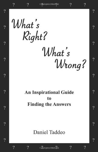 What's Right? What's Wrong?: An Inspirational Guide to Finding the Answers: Taddeo, Daniel