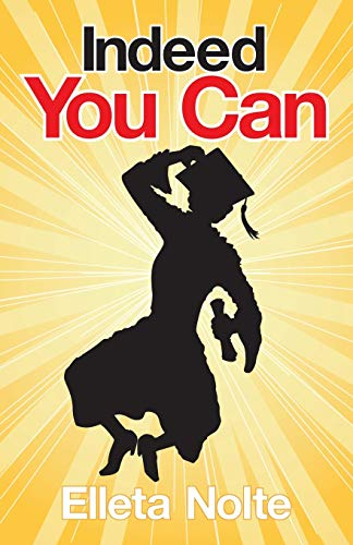 Indeed You Can: A True Story Edged in Humor to Inspire All Ages to Rush Forward with Arms ...