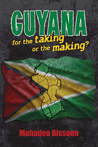 Guyana--For the Taking or the Making? (Paperback): Mahadeo Bissoon