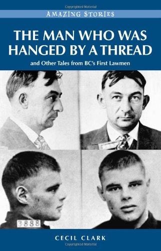 9781926936949: The Man Who Was Hanged by a Thread nd Other Tales from BCs First Lawmen (Amazing Stories) (Amazing Stories (Heritage House))