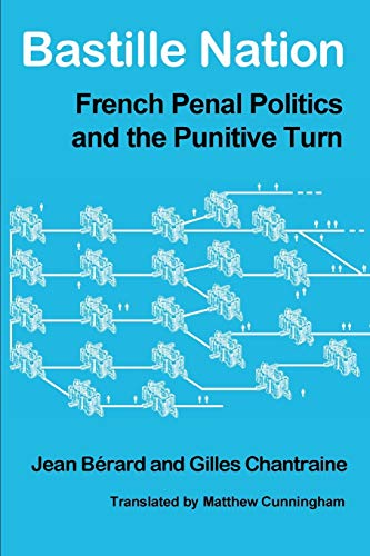 Bastille Nation: French Penal Politics and the: Berard, Jean, Chantraine,