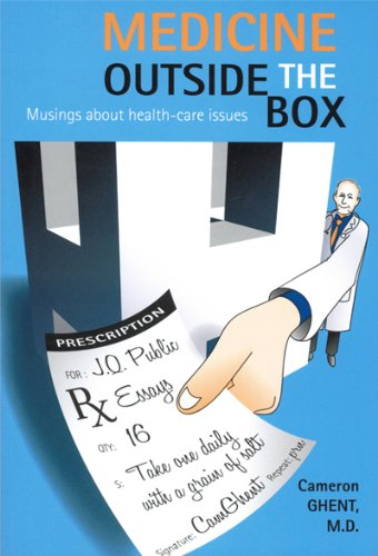 Medicine Outside the Box: Musings about health-care issues: M.D., Cameron Ghent