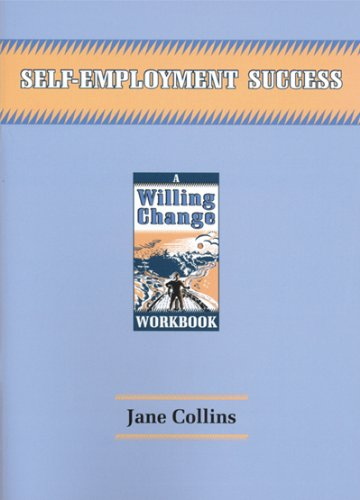 Self-Employment Success: A Willing Change Workbook: Jane Collins