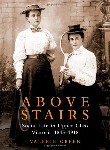 9781926971629: Above Stairs: Social Life in Upper-Class Victoria 18431918