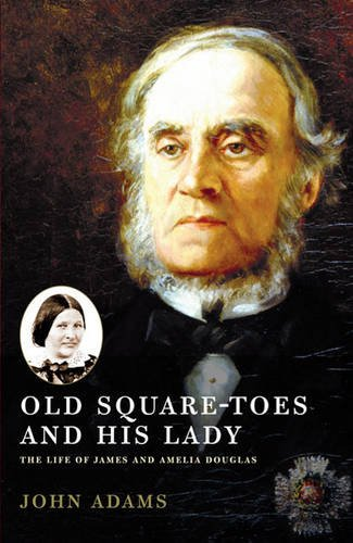 9781926971711: Old Square Toes and His Lady: The Life of James and Amelia Douglas