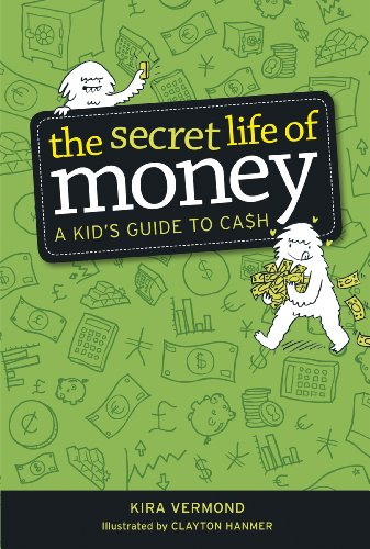 The Secret Life of Money: A Kid's Guide to Cash: Vermond, Kira