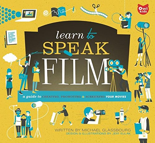 Learn to Speak Film: A Guide to Creating, Promoting, and Screening Your Movies: Glassbourg, Michael