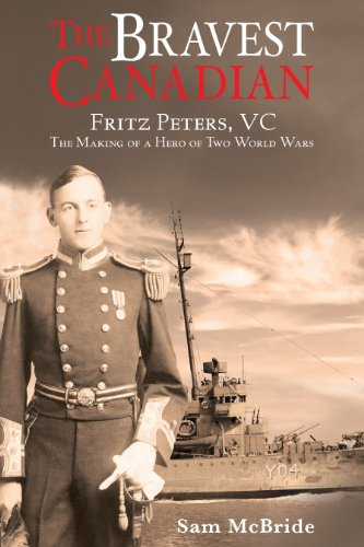 The Bravest Canadian: Peters, VC The Making of a Hero of Two World Wars: Sam McBride