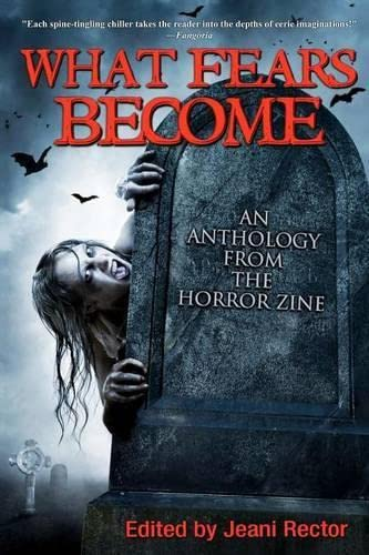 What Fears Become: An Anthology from The Horror Zine (9781926997209) by Bentley Little; Scott Nicholson; Piers Anthony; Conrad Williams; Graham Masterton; Ramsey Campbell; Joe R. Lansdale; Elizabeth Massie; Ronald...