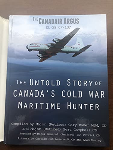 9781927003060: The Canadair Argus: The Untold Story of Canada's Cold War Maritime Hunter