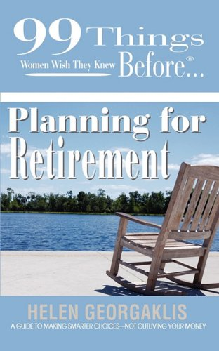9781927016008: 99 Things Women Wish They Knew Before Planning for Retirement (99 Things You Wish You Knew Before)