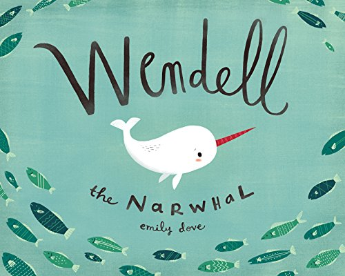 Wendell the Narwhale: Dove, Emily