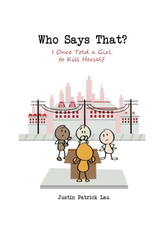 Who Says That?: I Once Told a Girl to Kill Herself (New Publishers Series): Lau, Justin Patrick