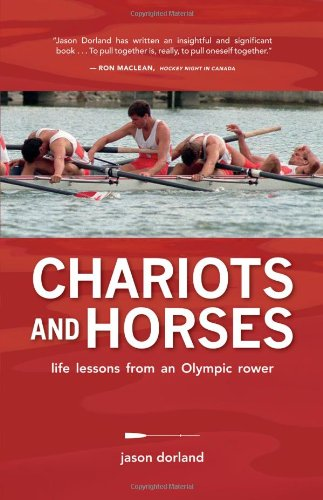 9781927051009: Chariots and Horses: Life Lessons from an Olympic Rower